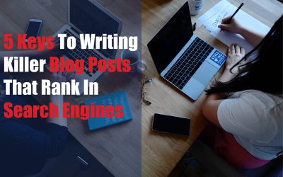 5 Keys To Writing Killer Blog Posts That Rank In Search Engines