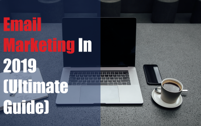 Email Marketing In 2019 (Ultimate Guide)