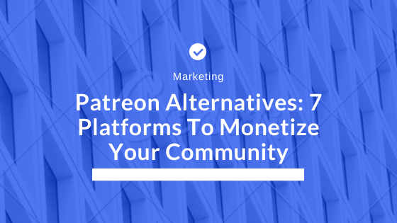 Patreon Alternatives: 7 Platforms To Monetize Your Community