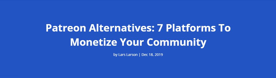 Patreon Alternatives: 7 Platforms To Monetize Your Community
